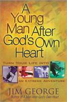 A Young Man After God's Own Heart: Turn Your Life into an Extreme Adventure (Paperback)