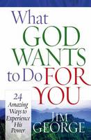 What God Wants to Do for You: 24 Amazing Ways to Experience His Power (Paperback)