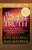 The Unshakable Truth Study Guide: How You Can Experience the 12 Essentials of a Relevant Faith (Paperback)