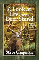 A Look at Life from a Deer Stand: Hunting for the Meaning of Life (Paperback)