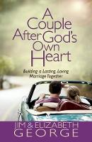 A Couple After God's Own Heart: Building a Lasting, Loving Marriage Together (Paperback)