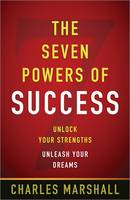 The Seven Powers of Success: Unlock Your Strengths - Unleash Your Dreams (Paperback)