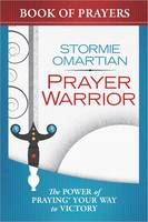Prayer Warrior Book of Prayers: The Power of Praying (R) Your Way to Victory (Paperback)