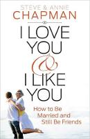 I Love You and I Like You: How to Be Married and Still Be Friends (Paperback)