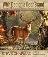 With Dad on a Deer Stand Gift Edition: Unforgettable Stories of Adventure Together in the Woods (Hardback)