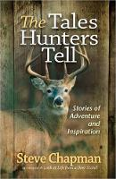 The Tales Hunters Tell: Stories of Adventure and Inspiration (Paperback)