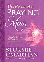 The Power of a Praying (R) Mom: Powerful Prayers for You and Your Children (Paperback)