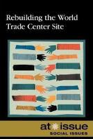 Rebuilding the World Trade Center Site - At Issue (Library) (Hardback)