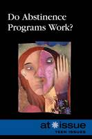 Do Abstinence Programs Work? - At Issue (Paperback) (Paperback)