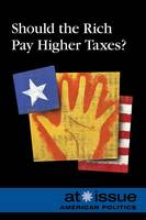 Should the Rich Pay Higher Taxes? - At Issue (Hardcover) (Paperback)