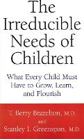 The Irreducible Needs Of Children: What Every Child Must Have To Grow, Learn, And Flourish (Paperback)