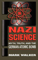 Nazi Science: Myth, Truth, And The German Atomic Bomb (Paperback)