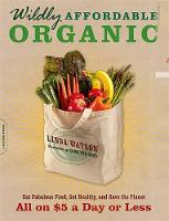 Wildly Affordable Organic: Eat Fabulous Food, Get Healthy, and Save the Planet--All on $5 a Day or Less (Paperback)