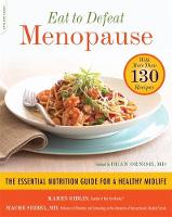 Eat to Defeat Menopause: The Essential Nutrition Guide for a Healthy Midlife--with More Than 130 Recipes (Paperback)
