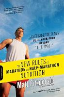 """The New Rules of Marathon and Half-Marathon Nutrition: A Cutting-Edge Plan to Fuel Your Body Beyond """"the Wall"""" (Paperback)"""