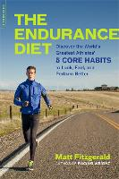The Endurance Diet: Discover the 5 Core Habits of the World's Greatest Athletes to Look, Feel, and Perform Better (Paperback)