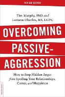 Overcoming Passive-Aggression, Revised Edition: How to Stop Hidden Anger from Spoiling Your Relationships, Career, and Happiness (Paperback)
