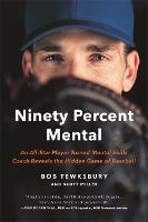 Ninety Percent Mental: An All-Star Player Turned Mental Skills Coach Reveals the Hidden Game of Baseball (Paperback)