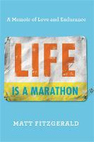 Life Is a Marathon: A Memoir of Love and Endurance (Hardback)