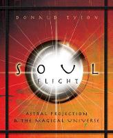 Soul Flight: Astral Projection and the Magical Universe (Paperback)