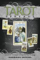 Tarot Spreads: Layouts and Techniques to Empower Your Readings (Paperback)