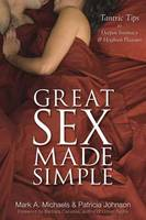 Great Sex Made Simple: Tantric Tips to Deepen Intimacy and Heighten Pleasure (Paperback)