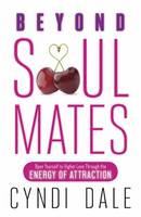 Beyond Soul Mates: Open Yourself to Higher Love Through the Energy of Attraction (Paperback)