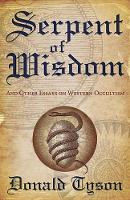 Serpent of Wisdom: and Other Essays on Western Occultism (Paperback)