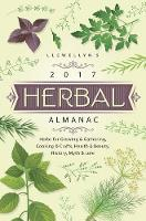 Llewellyn's 2017 Herbal Almanac: Herbs for Growing and Gathering, Cooking and Crafts, Health and Beauty, History, Myth and Lore (Paperback)