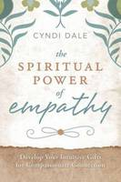 The Spiritual Power of Empathy: Develop Your Intuitive Gifts for Compassionate Connection (Paperback)