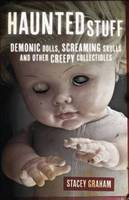 Haunted Stuff: Demonic Dolls, Screaming Skulls and Other Creepy Collectibles (Paperback)
