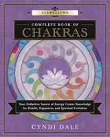 Llewellyn's Complete Book of Chakras: Your Definitive Source of Energy Center Knowledge for Health, Happiness, and Spiritual Evolution (Paperback)