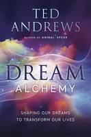 Dream Alchemy: Shaping Our Dreams to Transform Our Lives (Paperback)