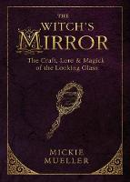 The Witch's Mirror: The Craft, Lore and Magick of the Looking Glass (Paperback)