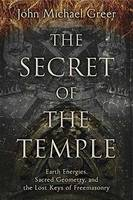 The Secret of the Temple: Earth Energies, Sacred Geometry, and the Lost Keys of Freemasonry (Paperback)