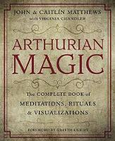 Arthurian Magic: The Complete Book of Meditations, Rituals and Visualizations (Paperback)