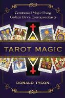 Tarot Magic: Ceremonial Magic Using Golden Dawn Correspondences (Paperback)