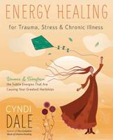 Energy Healing for Trauma, Stress and Chronic Illness: Uncover and Transform the Subtle Energies That Are Causing Your Greatest Hardships (Paperback)