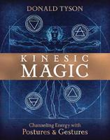 Kinesic Magic: Channeling Energy with Postures and Gestures (Paperback)