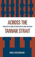 Across the Taiwan Strait: Democracy: The Bridge Between Mainland China and Taiwan (Hardback)