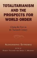 Totalitarianism and the Prospects for World Order: Closing the Door on the Twentieth Century - Applications of Political Theory (Hardback)
