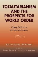 Totalitarianism and the Prospects for World Order: Closing the Door on the Twentieth Century - Applications of Political Theory (Paperback)