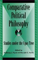 Comparative Political Philosophy: Studies under the Upas Tree - Global Encounters: Studies in Comparative Political Theory (Paperback)
