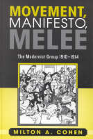 Movement, Manifesto, Melee: The Modernist Group, 1910-1914 (Hardback)