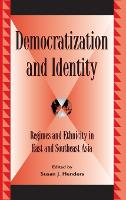 Democratization and Identity: Regimes and Ethnicity in East and Southeast Asia - Global Encounters: Studies in Comparative Political Theory (Hardback)