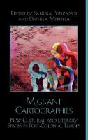 Migrant Cartographies: New Cultural and Literary Spaces in Post-Colonial Europe (Hardback)