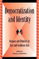 Democratization and Identity: Regimes and Ethnicity in East and Southeast Asia - Global Encounters: Studies in Comparative Political Theory (Paperback)