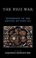 The Pius War: Responses to the Critics of Pius XII (Hardback)