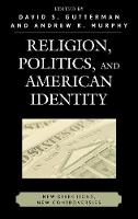 Religion, Politics, and American Identity: New Directions, New Controversies (Hardback)