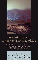 Feminist Time against Nation Time: Gender, Politics, and the Nation-State in an Age of Permanent War (Hardback)